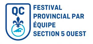 Festival par équipe provincial SECTION 5 – Ouest